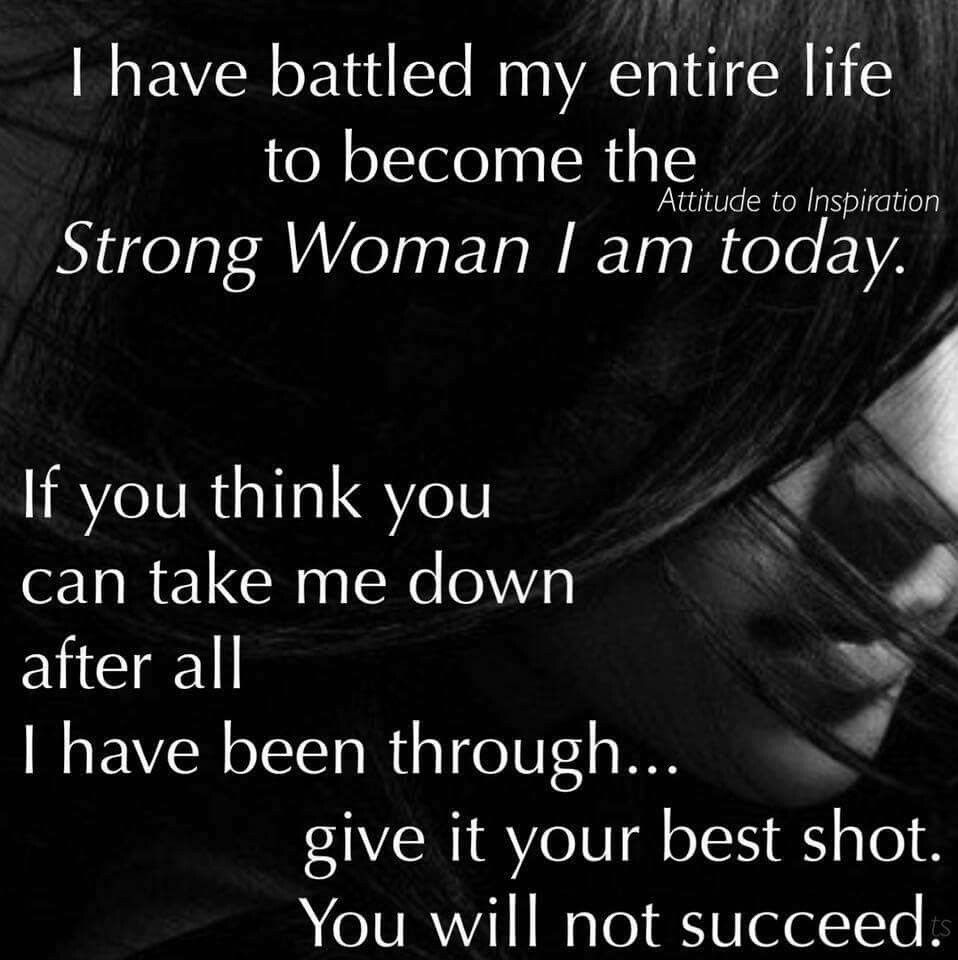 I Have My Moments Of Weakness But Then I Am Back Stronger Than Ever You Will Not Win Quotes That Describe Me Amazing Quotes Great Quotes