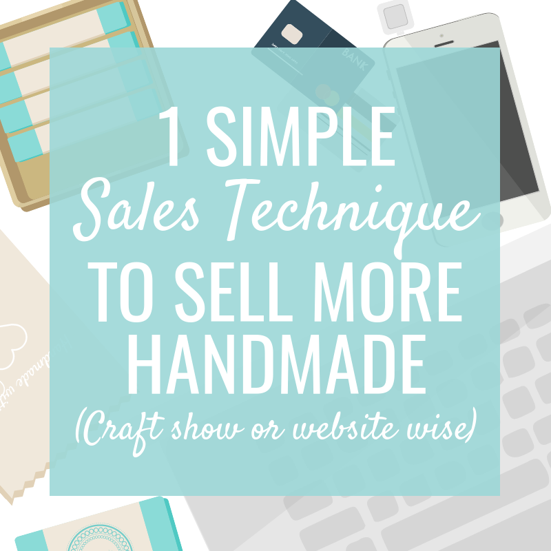 1 Simple Sales Technique to Sell More Handmade #craftsaleitems