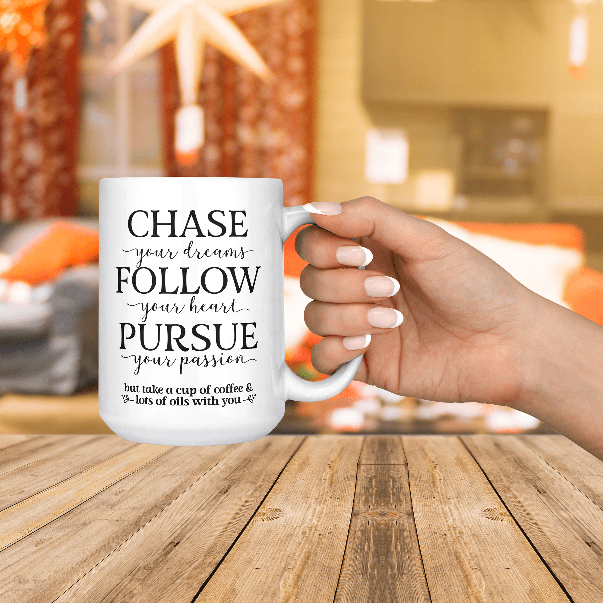 15oz Mug Chase Follow Pursue But Mugs Essential Oil Accessories Dreaming Of You