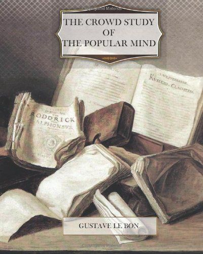 The Crowd; Study of the Popular Mind by Gustave le Bon. http://www.amazon.com/Crowd-Study-Popular-Mind/dp/1475035020/ref=sr_1_1?s=books=UTF8=1375007740=1-1=crowd+gustave+le+bon