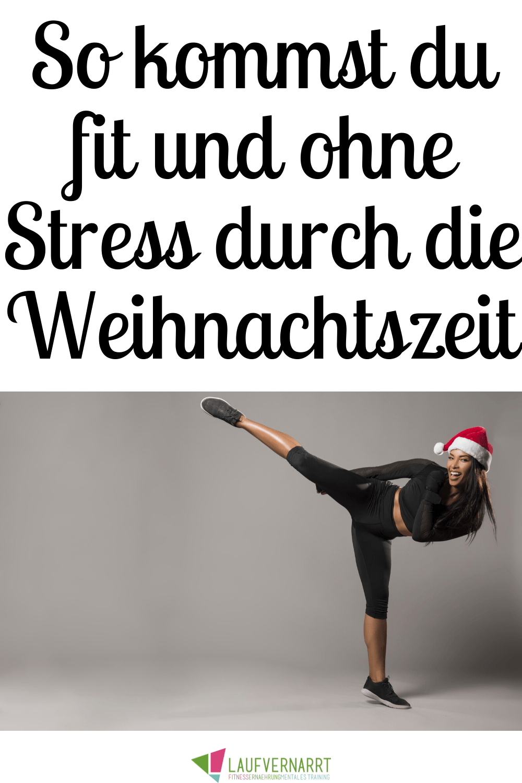 Stressfrei und Fit durch die Weihnachtszeit - Laufvernarrt..