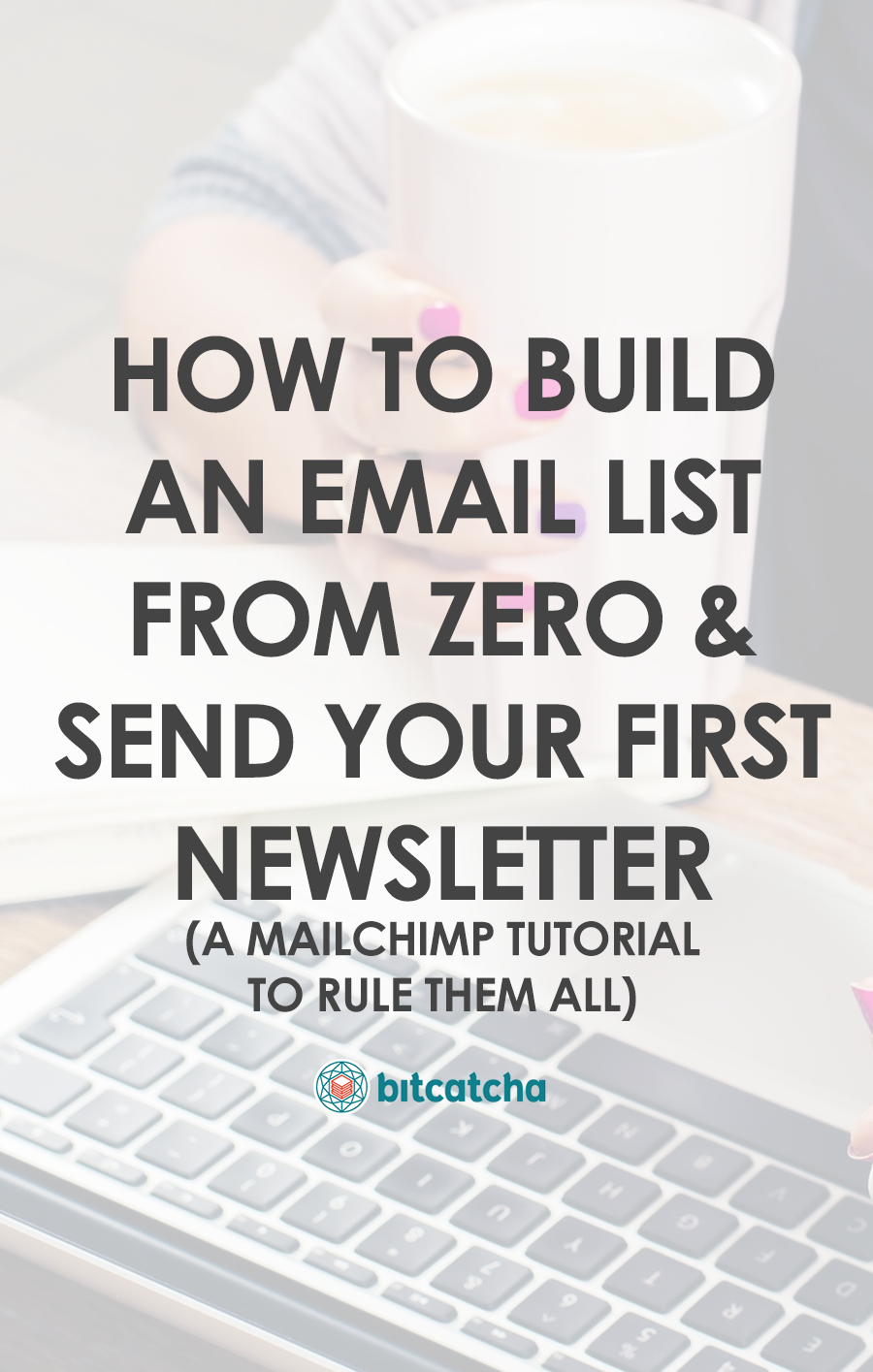 How to Build an Email List From Zero & Send Your First Newsletter: A MailChimp Tutorial To Rule Them All
