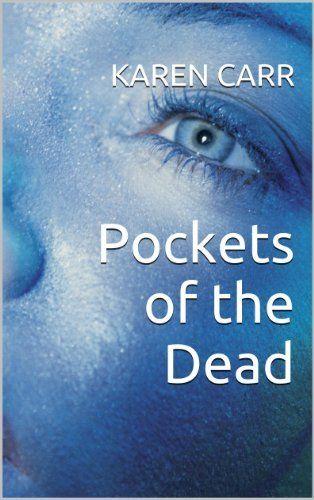 Pockets of the Dead (Dawnland) by Karen Carr, http://www.amazon.com/dp/B00I9HAMZE/ref=cm_sw_r_pi_dp_BHFotb12PEKJS