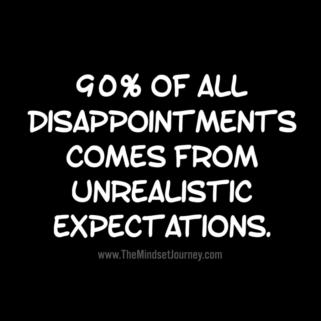 90 Of All Disappointments Comes From Unrealistic Expectations Msj Mindsetjourney Inspire Moti Unrealistic Quotes Disappointment Quotes Expectation Quotes