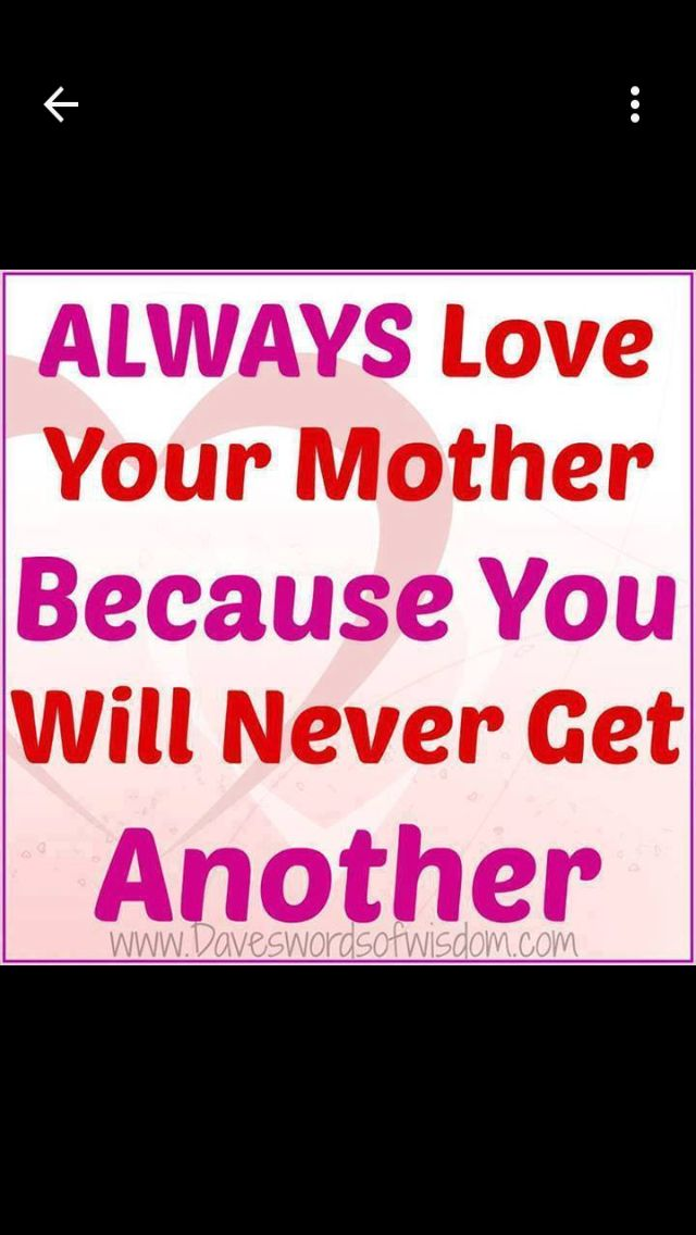 Always Show Your Mother Love And Always Respect Her You Never Know When The Lord Call Her Home Always Love You Happy Mothers Day Quotes