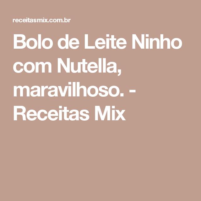 Bolo de Leite Ninho com Nutella, maravilhoso. - Receitas Mix