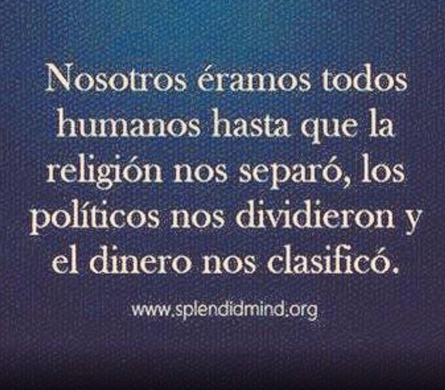 La religión separa, los políticos dividen, el dinero clasifica. Shame! |  Divididos frases, Política, Citas en español