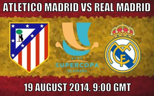 Real Madrid vs Atletico Madrid 2014 Supercopa Preview ...