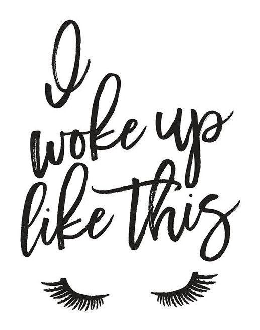 Like This Pin See More On My Pinterest Sha Kyra: I Woke Up Like This, PRINTABLE, Eyelash Print, Glam Decor