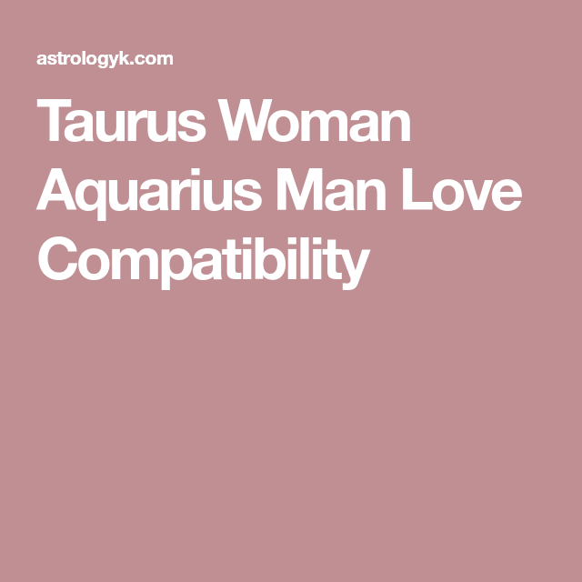 Taurus woman aquarius man compatibility
