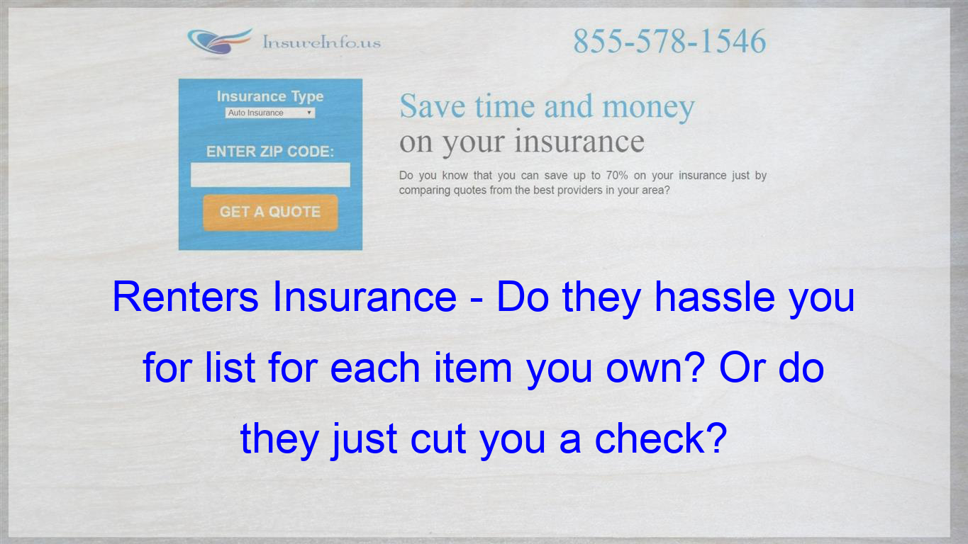 Pin On Renters Insurance Do They Hassle You For List For Each Item You Own Or Do They Just Cut You A Check