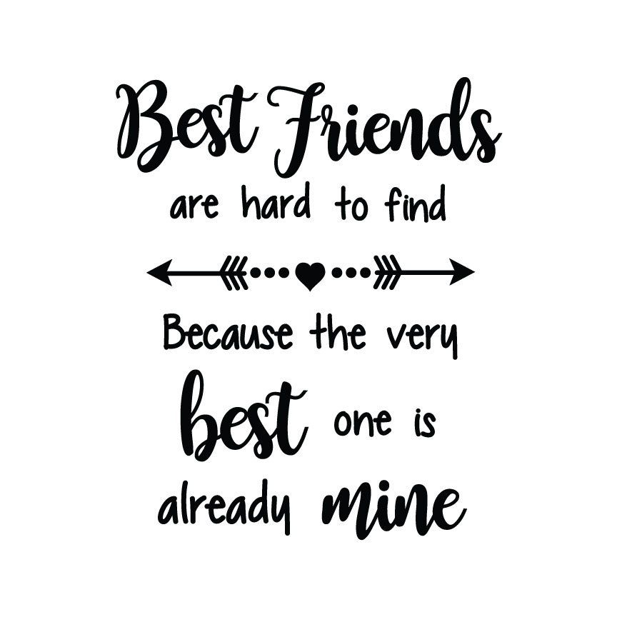 This Best Friends Are Hard To Find Because The Very Best