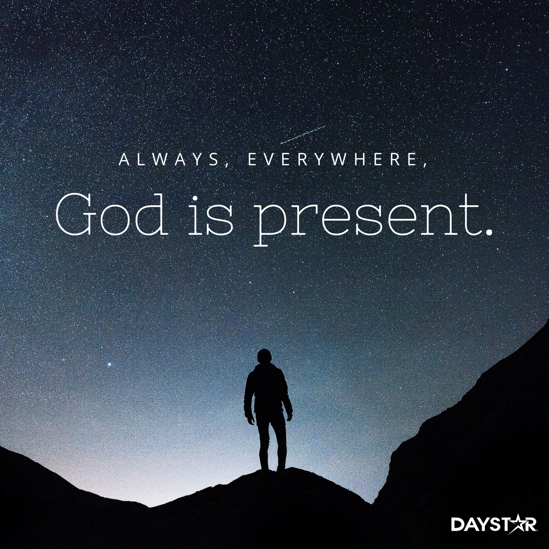 Always, everywhere God is present. [Daystar.com] | Christian ...