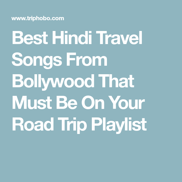 Best Hindi Songs From Bollywood That Must Be On Your Road Trip Playlist Travel Songs Road Trip Playlist Road Trip Songs Stay tuned to new hindi songs that keep you wanting more, with your favorite radio station that will never let you down! travel songs road trip playlist