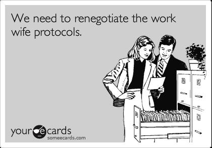 We Need To Renegotiate The Work Wife Protocols Work Wife Meme Work Wife Wife Humor