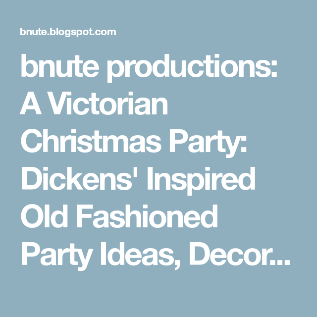 Old Fashioned Christmas Party Ideas Part - 24: Bnute Productions: A Victorian Christmas Party: Dickensu0027 Inspired Old  Fashioned Party Ideas,