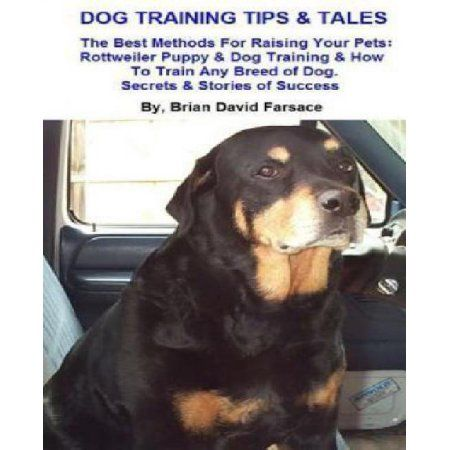 Dog Training Tips Tales The Best Methods For Raising Your Pets