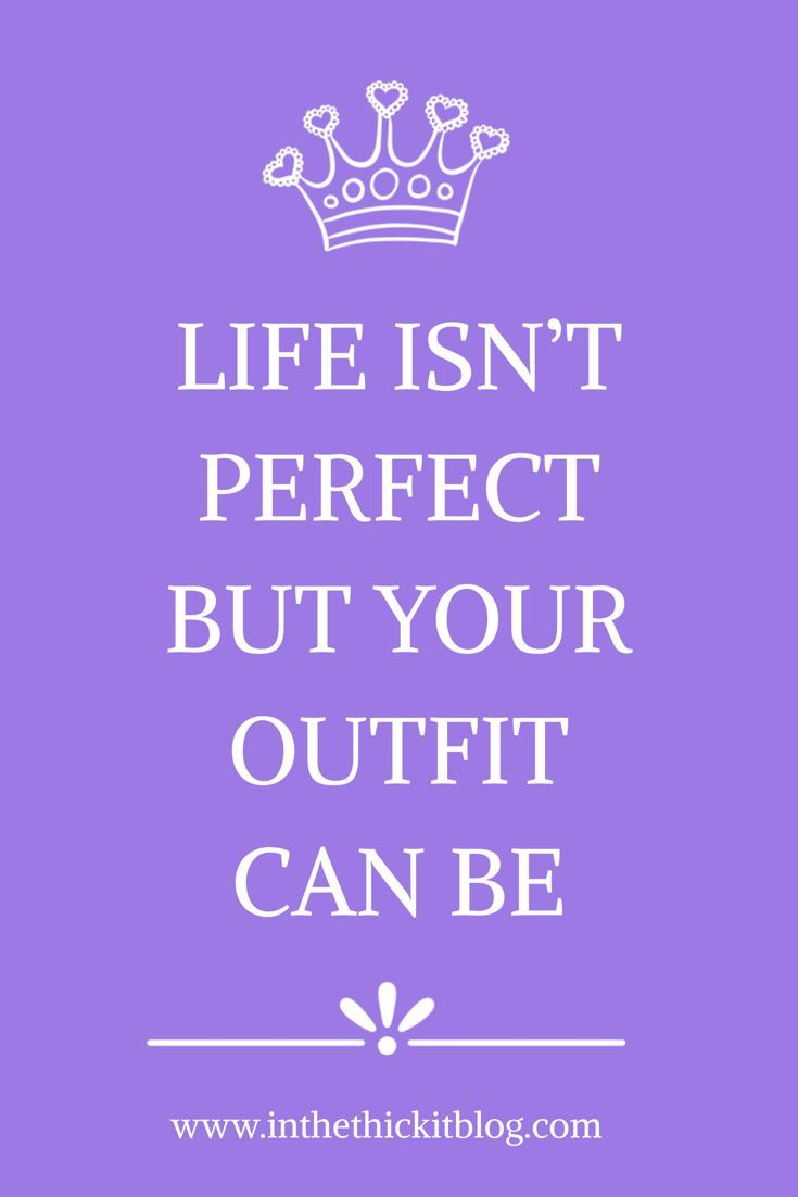 Life isn't perfect but your outfit can be! Inspirational