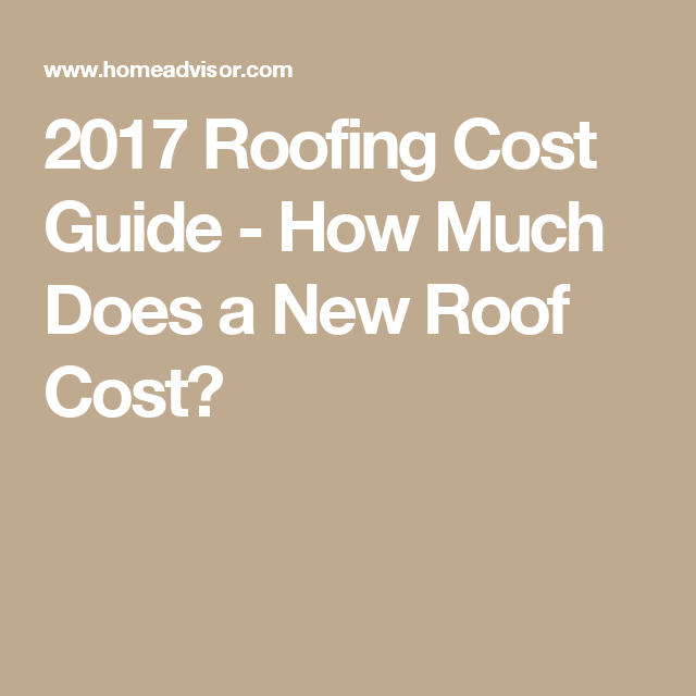 2017 Roofing Cost Guide How Much Does A New Roof Cost Roof Cost Roof Replacement Cost Deck Building Cost