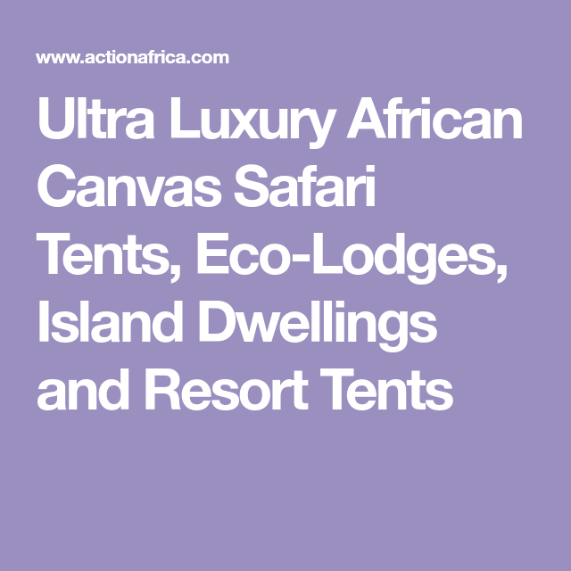 Ultra Luxury African Canvas Safari Tents Eco Lodges