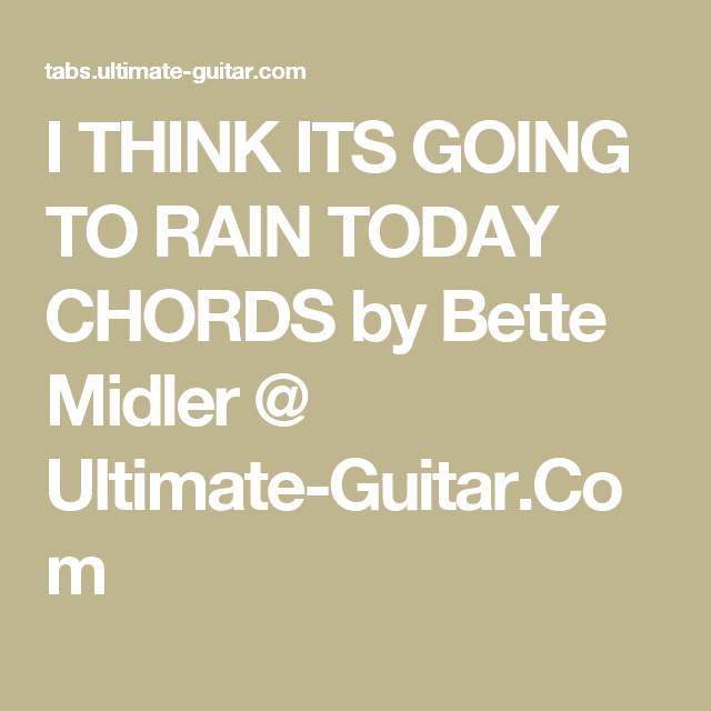 I Think Its Going To Rain Today Chords By Bette Midler Ultimate