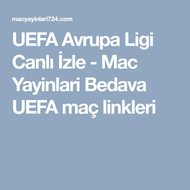 Uefa Avrupa Ligi Canli Izle Mac Yayinlari Bedava Uefa Mac Linkleri Mac Izleme Avrupa
