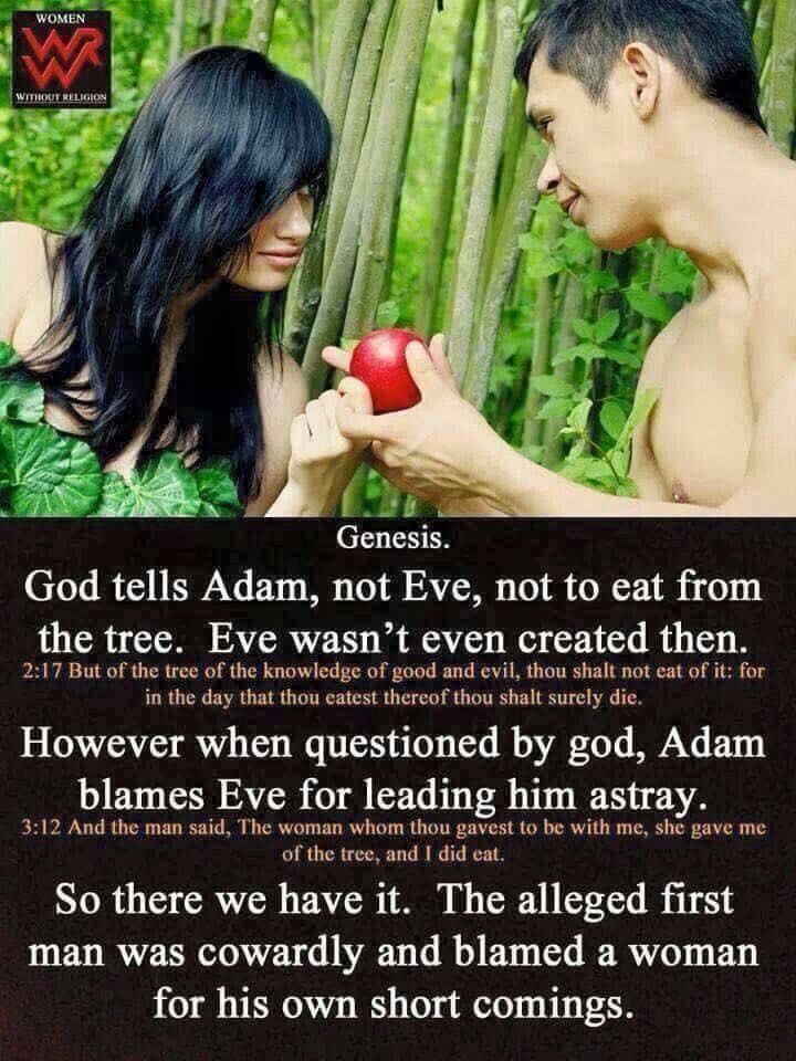 """Eve cheated on Adam, but she is not to be blamed, for the snake was more interesting conversationally, and Adam probably was not as endowed.  Also, our innocence was lost and ignorance was bliss in the garden. Curiosity is a burden to the reality of """"God."""""""
