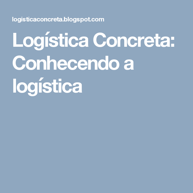 Logística Concreta: Conhecendo a logística