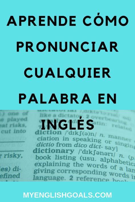Aprende cómo pronunciar cualquier palabra en inglé