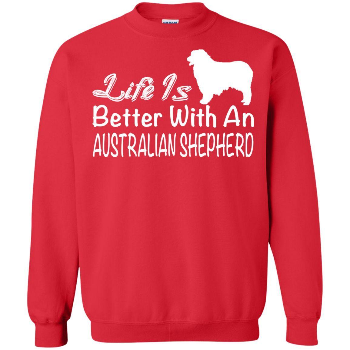 Life Is Better With An Australian Shepherd Sweatshirts