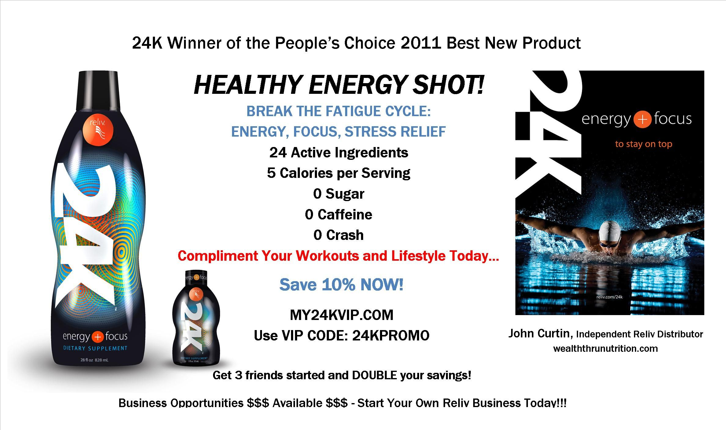 Need more energy, can't focus and too much stress in your life? Break the fatigue cycle with 24K Healthy Energy Shot!    Nothing like it on the market! It's a healthy energy shot that provides energy, focus and stress relief with no caffeine, no sugar, only 5 calories and 24 active ingredients.    Don't mask the symptoms with unhealthy stimulants, feed your body great nutrition. All products come with a 30 day money-back guarantee    Compare it to 5-hour Energy...why pay more for less!!!