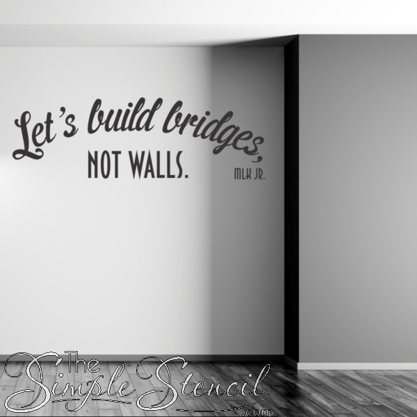 Let's Build Bridges, Not Walls MLK Jr. Wall Quote