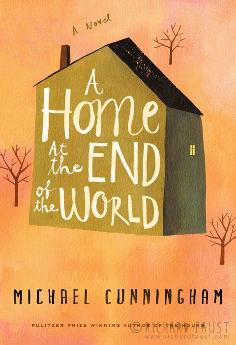 Richard Faust A Home At The End Of The World By Michael Cunningham Www Richardfaust Com