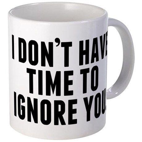 Ignoring You Mug on CafePress.com