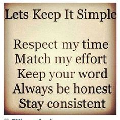 Let's keep it simple Respect my time Match my effort Keep your ...