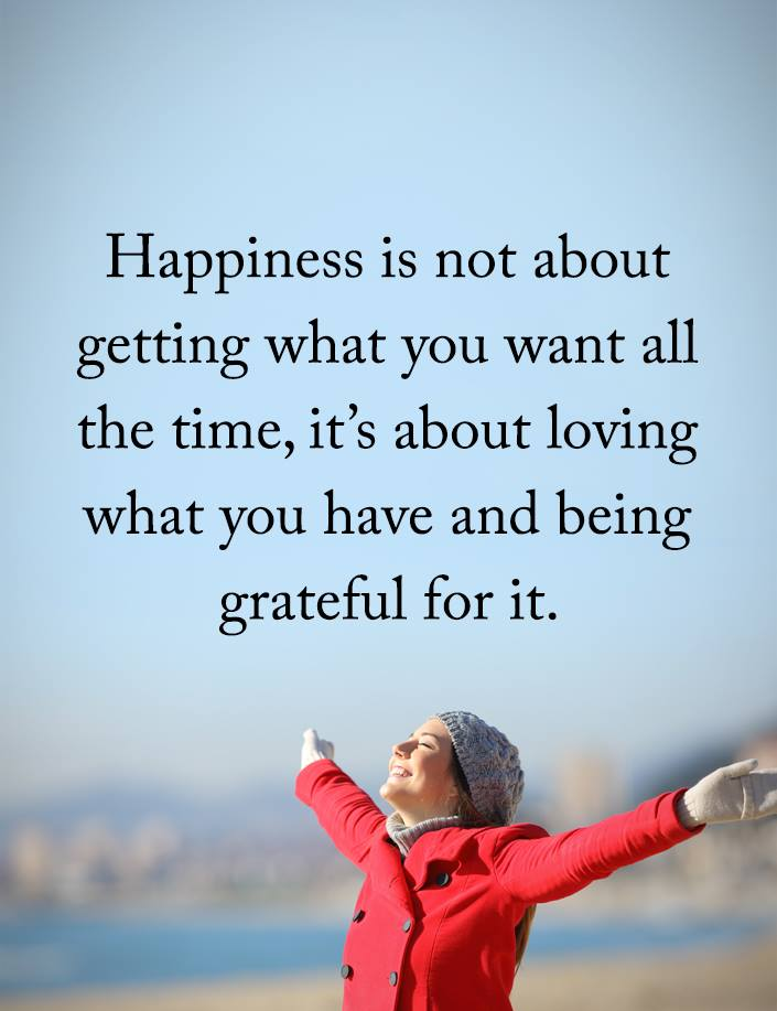 Happiness Is Not About Getting What You Want All The Time It S About Loving What You Have And Bein Thankful Quotes Positive Quotes For Life Work Stress Quotes
