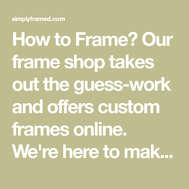How to Frame? Our frame shop takes out the guess-work and offers ...