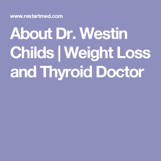 About Dr. Westin Childs | Weight Loss and Thyroid Doctor