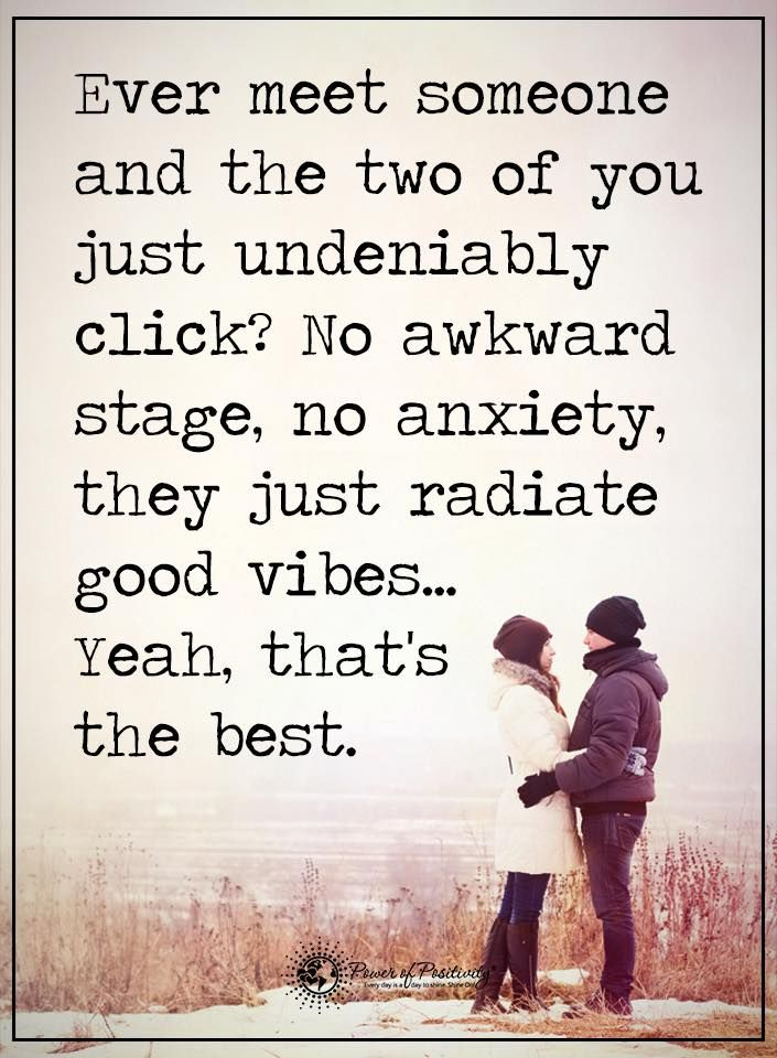 Ever meet someone and the two of you just undeniably click? No awkward  stage, no anxiety, they just radiate good vibes.