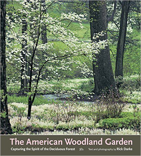 The American Woodland Garden Capturing The Spirit Of The - woodland garden design books