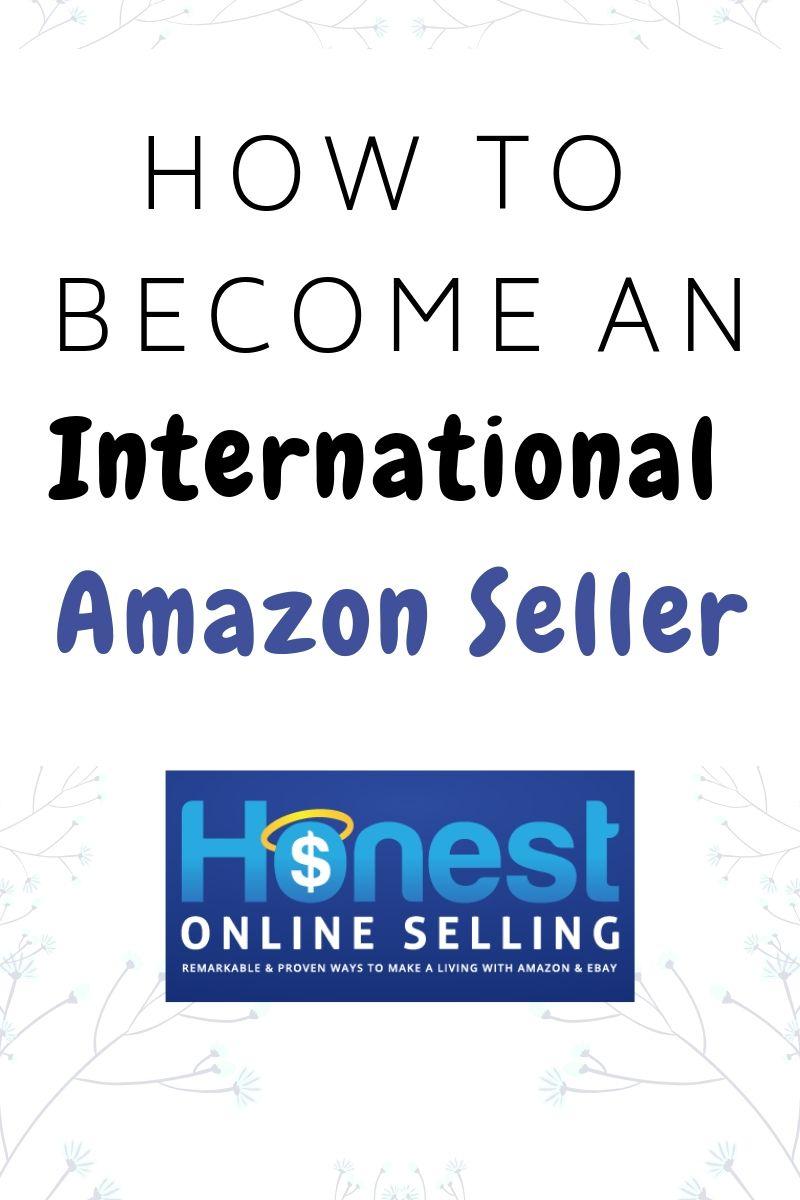 How To Become An International Amazon Seller Take Money Online Arbitrage Make Money On Amazon