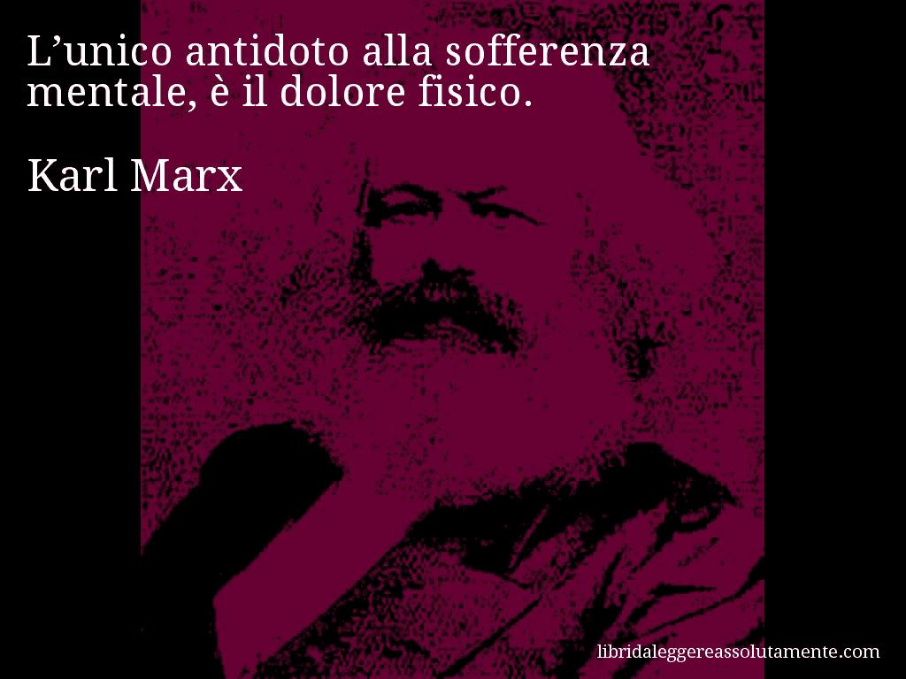 Aforisma Di Karl Marx L Unico Antidoto Alla Sofferenza