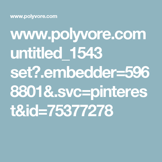 www.polyvore.com untitled_1543 set?.embedder=5968801&.svc=pinterest&id=75377278