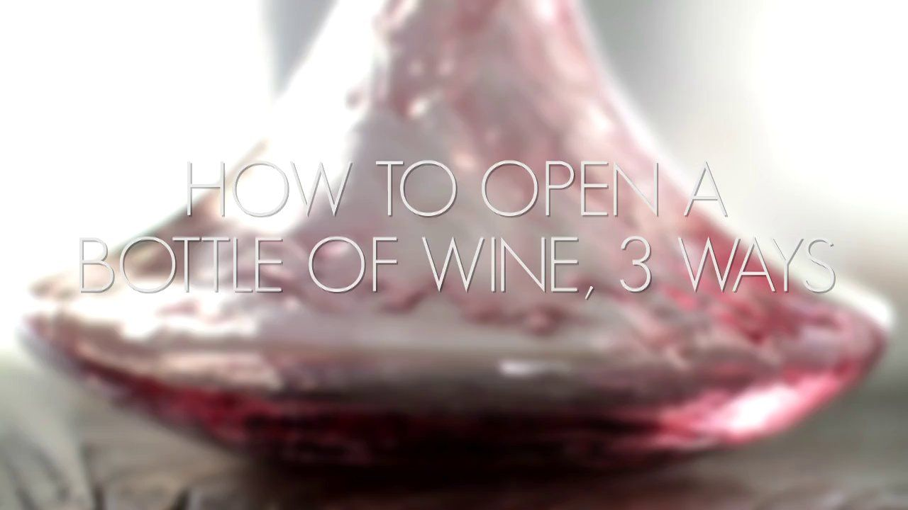 {VIDEO} How To Open A Wine Bottle, 3 Ways