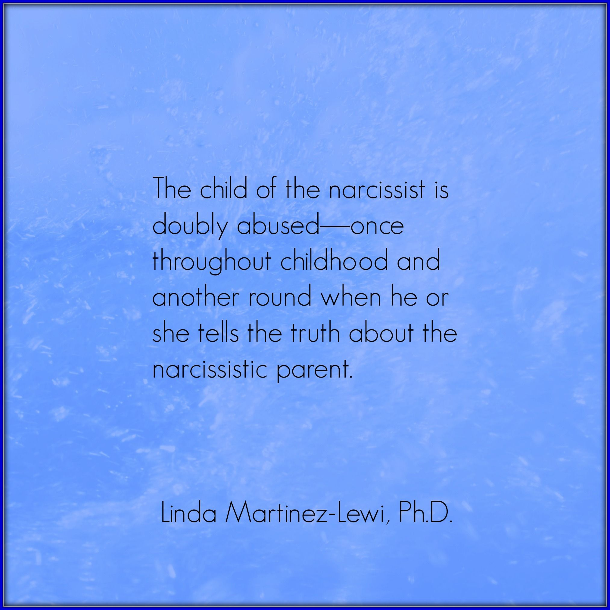 Photo of The child of the narcissist is doubly abused—Once throughout childhood and ano…