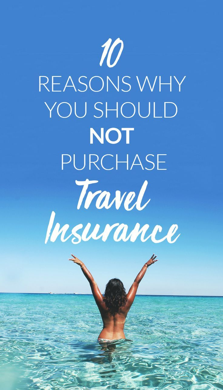 10 Reasons Why You Shouldn T Get Travel Insurance Travel