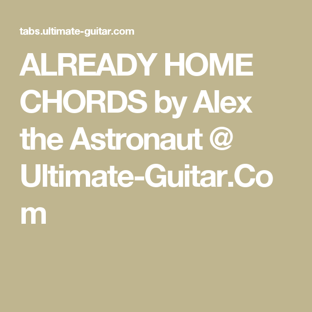 Already Home Chords By Alex The Astronaut Ultimate Guitar