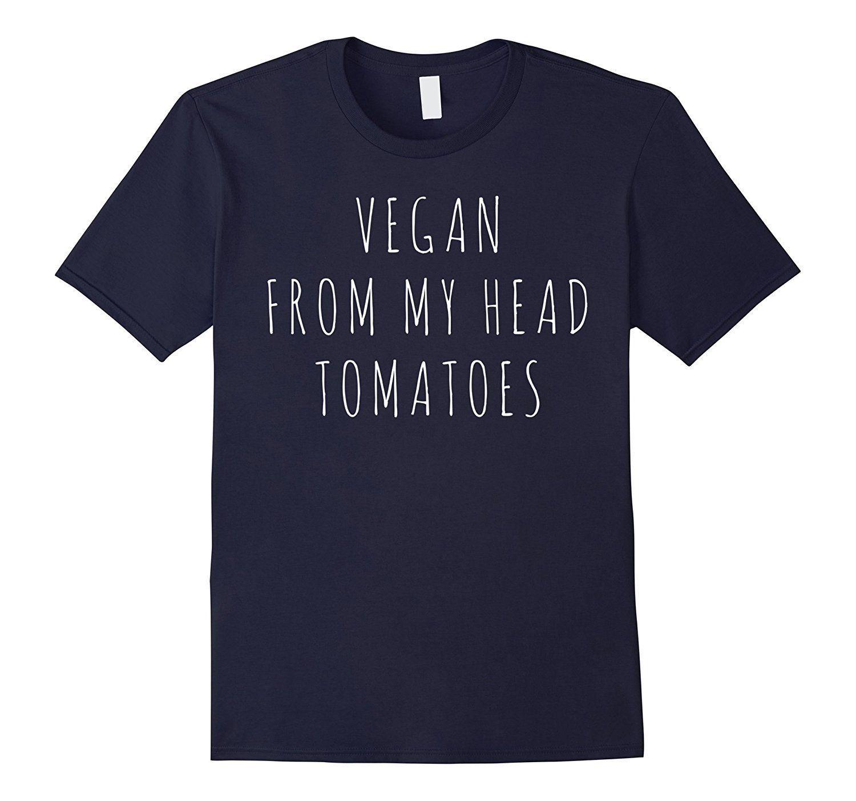 Vegan From My Head Tomatoes Shirt