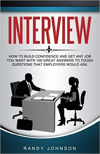 Awesome Amazon.com: Interview Questions: Interviewing: How To Answer Interview  Questions, How To Build Confidence And Get Any Job You Want, With 100 Great  Answers ...