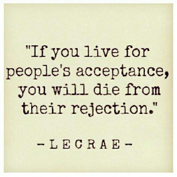 So, so true. Live for yourself...